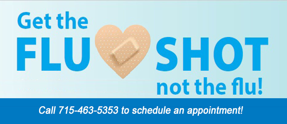 Get your flu shot, not the flu. Call 715-463-5353 to schedule an appointment.