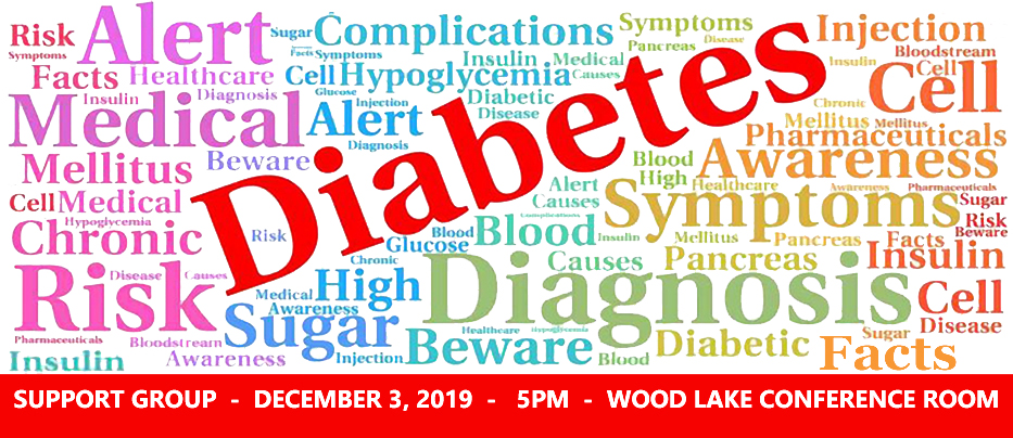 Burnett Medical Center Diabetes Support Group meeting, December 3, 2019, 5 PM, Wood Lake Conference Room, Free and open to the public. No RSVP required. Questions? Call 715-463-5353.