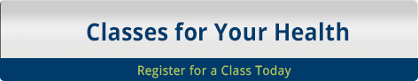 Classes for Your Health - Register for a Class Today
