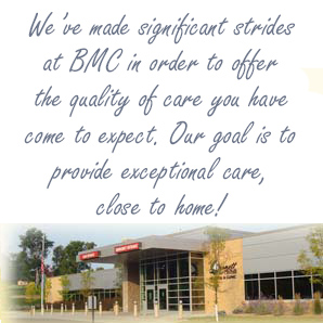 BMC offers the quality care you have come to expect!