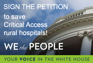 Sign the petition to save Critical Access rural hospitals. Go to WE THE PEOPLE to sign the petition.