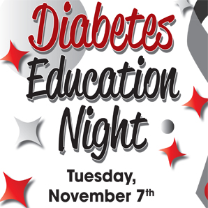 BMC Diabetes Education Night in the main entrance, Tuesday, November 7th, from 5-7pm. Call 715-463-7285 to RSVP or for more information.