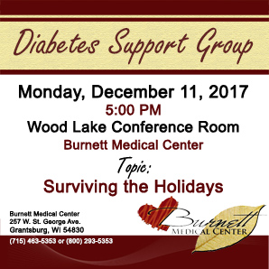 BMC Diabetes Support Group Meeting, Monday, December 11, 2017, at 5:00 PM in the Wood Lake Conference Room. Topic: Surviving the Holidays. No reservation required.