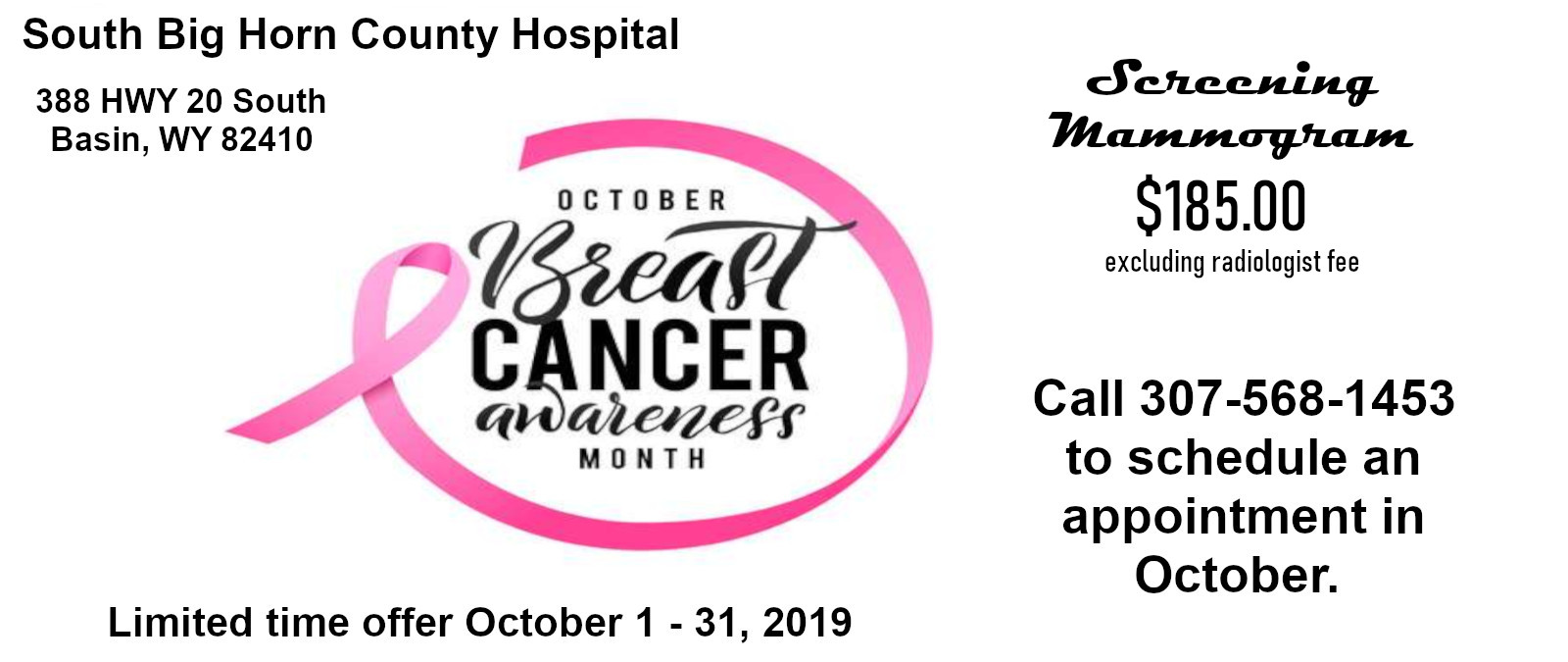 South Big Horn County Hospital is offering Screening Mammogram for $185.00 excluding radiologist fee. Limit time offer October 1 - 31, 2019. call 307-568-1453 to schedule
