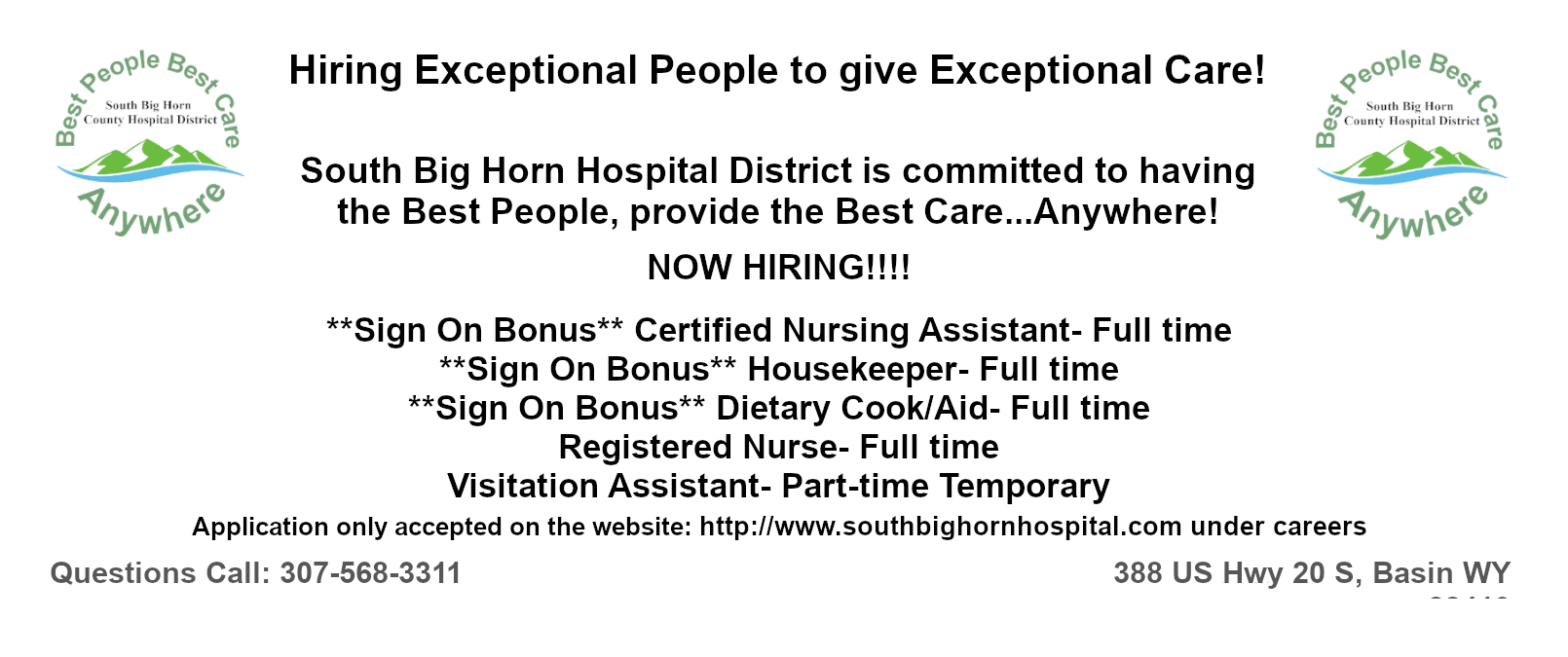 South Big Horn County Hospital is offering Hospital Registered Nurse- Full-Time and PRN positions Nursing Home Registered Nurse- Full-time and PRN positions Night Shift Certified Nursing Assistant Full-Time positions Laboratory Medical Technician-Full-Time and PRN positions Dietary Cook/Aid- Full Time 3 days per week Clinic LPN Full-Time Monday-Friday positions  We offer a full benefit package, paid time off and 401k program. Visit our website and apply online at: www.southbighornhospital.com