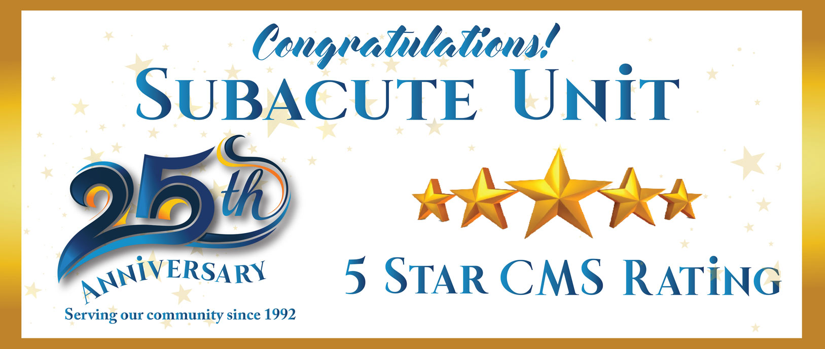 Congratulations Subacute unit, 25th anniversary , 5 star CMS Rating with 5 golden stars