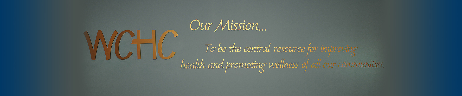 WCHC our mission.. to be the central resource for improving health and promoting wellness of all our communities.