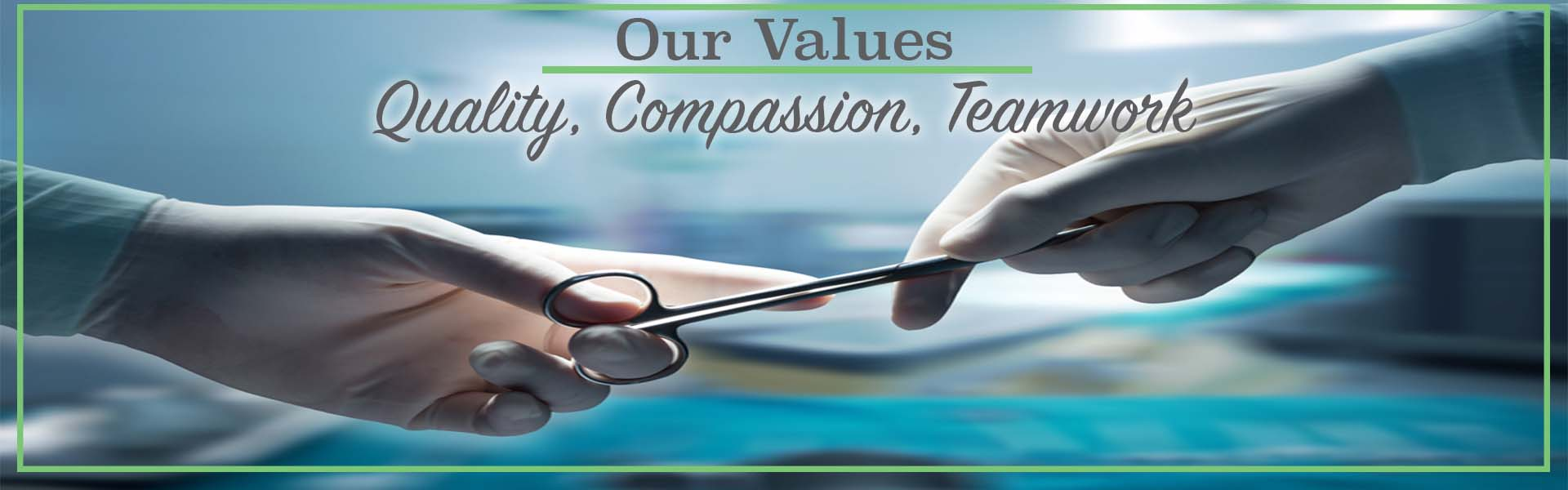 two hands with surgical equipment, our values, quality, compassion, teamwork