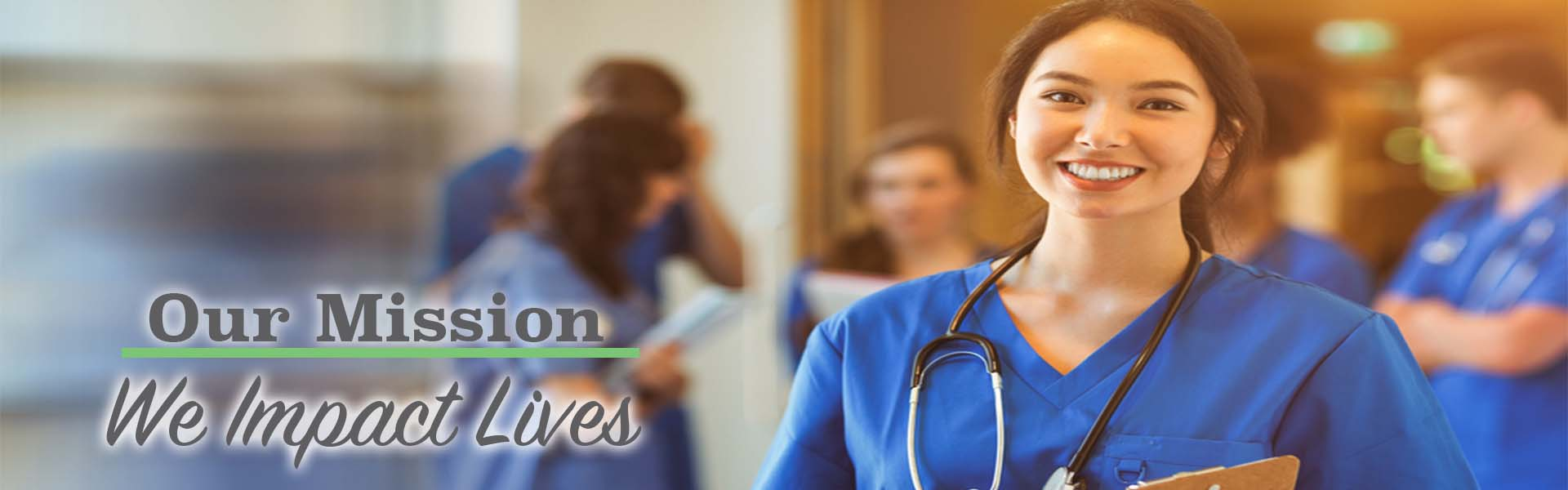 nurse in blue scrubs, our mission, we impact lives
