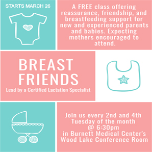 BMC is offering BreastFriends breastfeeding classes every other Tue. and Thu. beginning on March 26, 6:30PM, in the Wood Lake Conference Room. Call 715-566-1836 for more information.