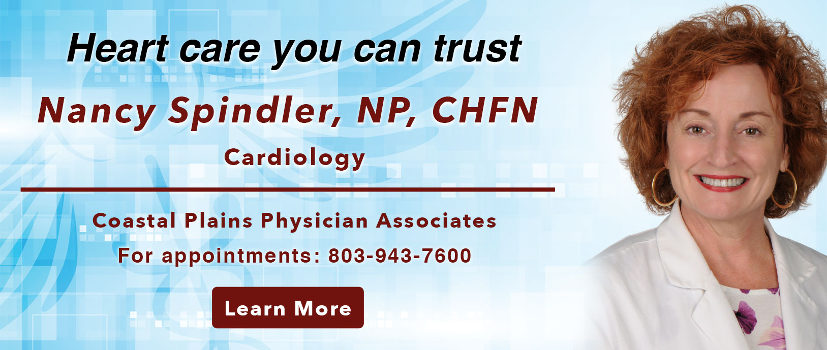 Heart Care you can trust. Welcome. Nancy Spindler, NP CHFN Cardiology. Coastal Plains Physician Associates. For appointments: 803-943-7600. Learn More