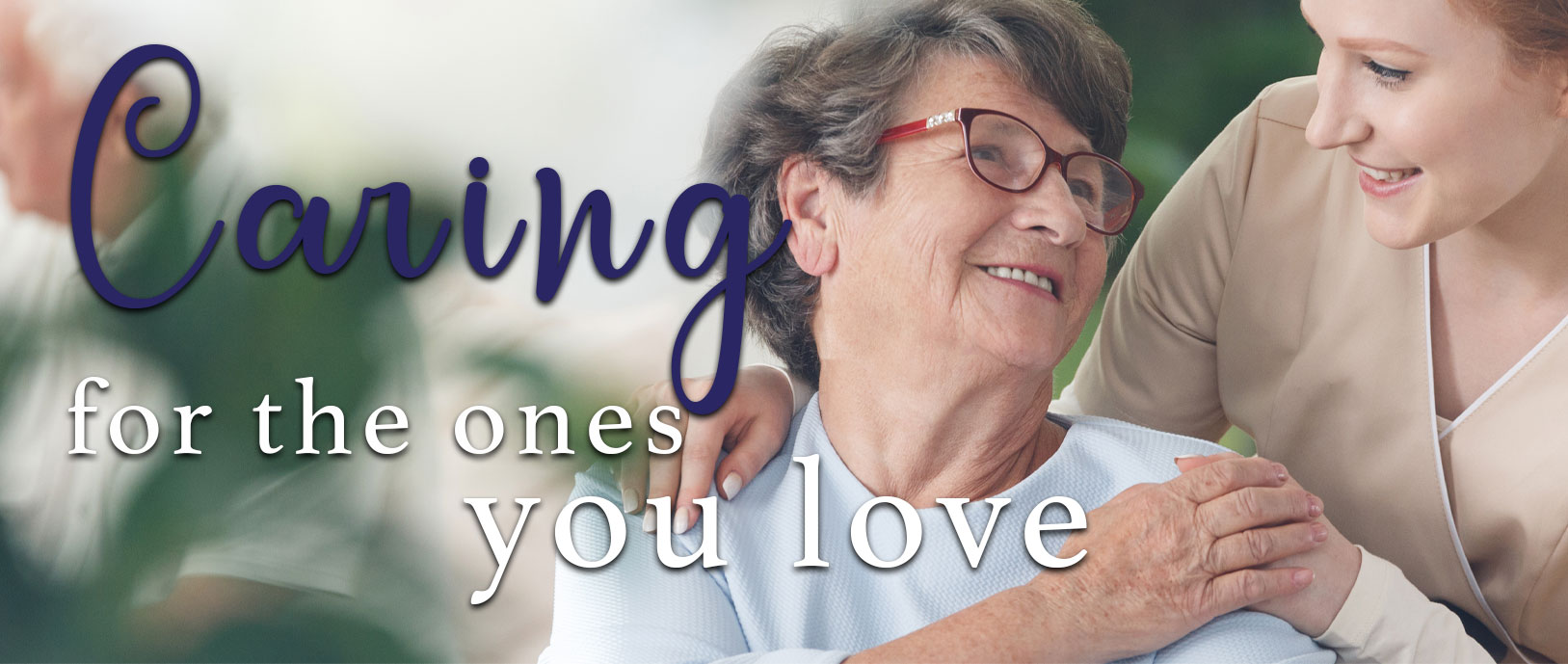 a picture of a grandmother with a nurse saying caring for the ones you love.