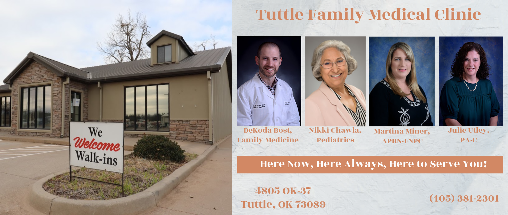 Banner picture of Tuttle Family Medical Clinic (front view shot) Banner picture of four Physicians self portraits. - Dekoda Bost, Family Medicine  -Nikki Chawla, Pediatrics -Martina Miner, APRN-FNPC Julie Uttley- PA-C  Here Now, Here Always, Here to Serve You!  4805 OK-37 Tuttle, OK 73089 (405)381-2301