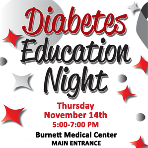 Diabetes Education Night at Burnett Medical Center, Thursday, November 14, 5-7 PM. Free to attend. Call 715-463-7285 to RSVP.