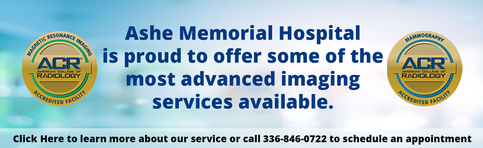 Banner says: Ashe Memorial Hospital is proud to offer some of the most advnaced imaging services available. click here to learn more about our services or call 336-846-0722 to schedule an appointment.