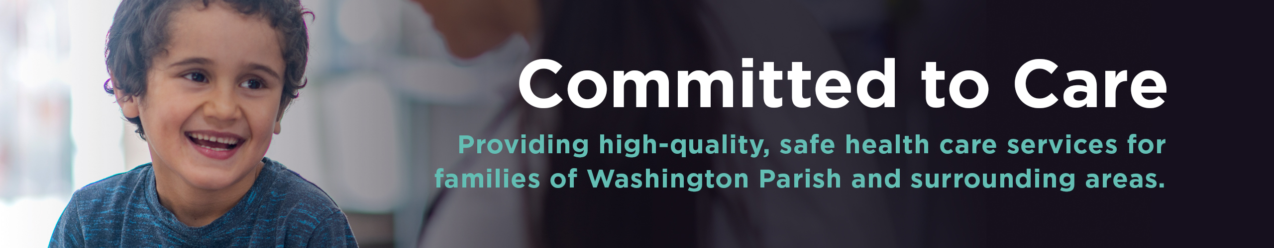 Committed to Care Providing high-quality, sage health care services for families of Washington Parish and surrounding areas.