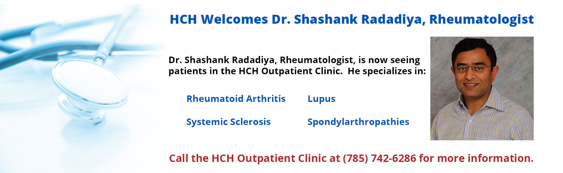 HCH welcomes Dr. Shashank Radadiya, Rheumatologist. Dr. Shashank Radadiya is now seeing patients in the HCH outpatient clinic.