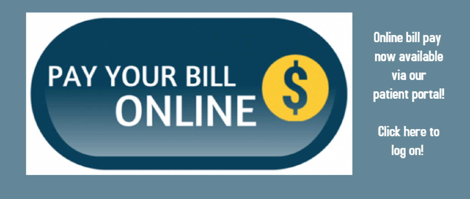 Banner that says: PAY YOUR BILL ONLINE $  Online bill pay now available  via our patient portal! Click here to log on!