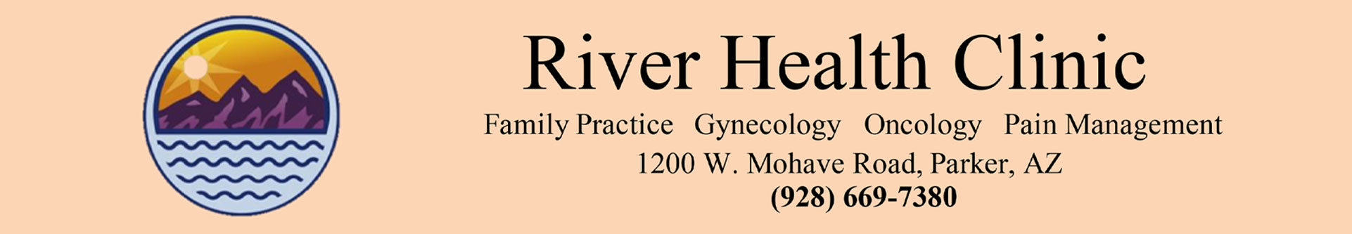 River Health Clinic   Family Practice - Gynecology - Oncology Pain Management   1200 W. Mohave Road, Parker, AZ (928) 669-7380