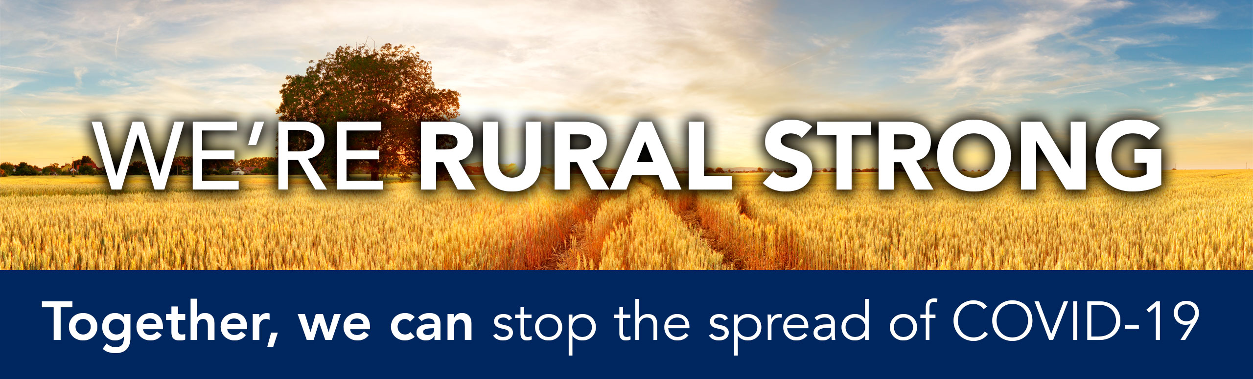 We're Rural Strong  Together, we can help stop the spread of COVID-19