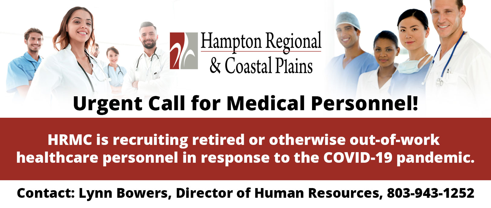 Urgent Call for Medical Personnel!  HRMC is recruiting retired or otherwise out-of-work healthcare personnel in response to the COVID-19 pandemic.  Contact: Lynn Bowers, Director of Human Resources, 803-943-1252