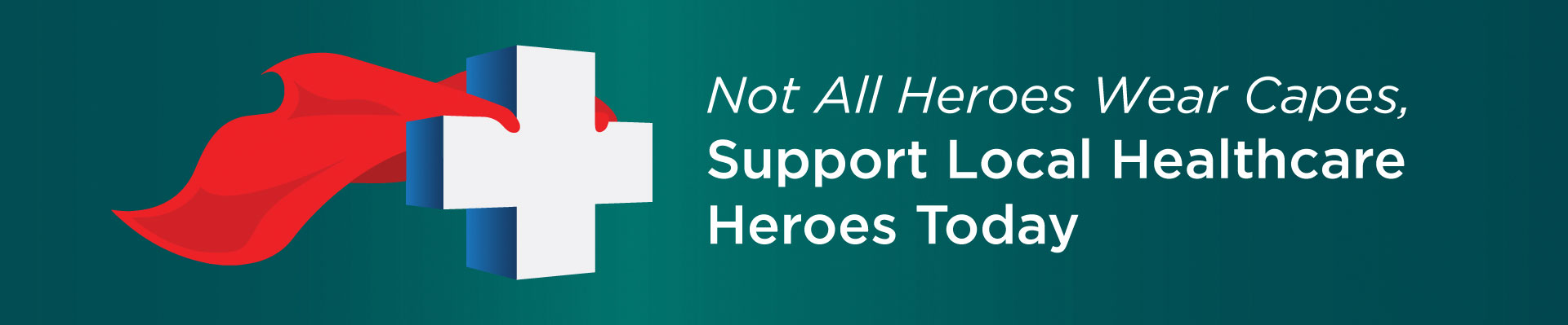 Not all heroes wear capes, Support Local Healthcare heroes Today.