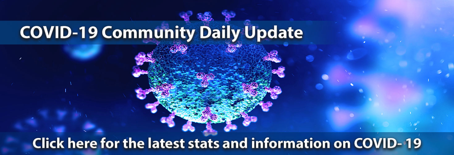 COVID-19 Community Daily Update Click here for the latest stats and information on COVID- 19