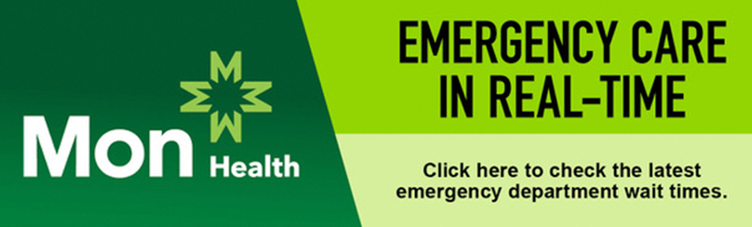 Emergency Care in Real-time Click here to check the latest emergency department wait times.