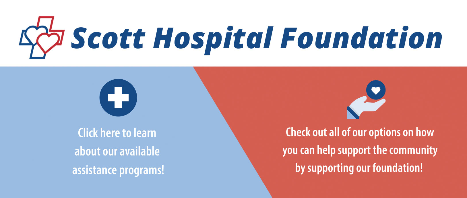 Scott Hospital Foundation. lick her to learn about our available assistance programs. Check out all of our options on how you can help support the community by supporting our foundation!