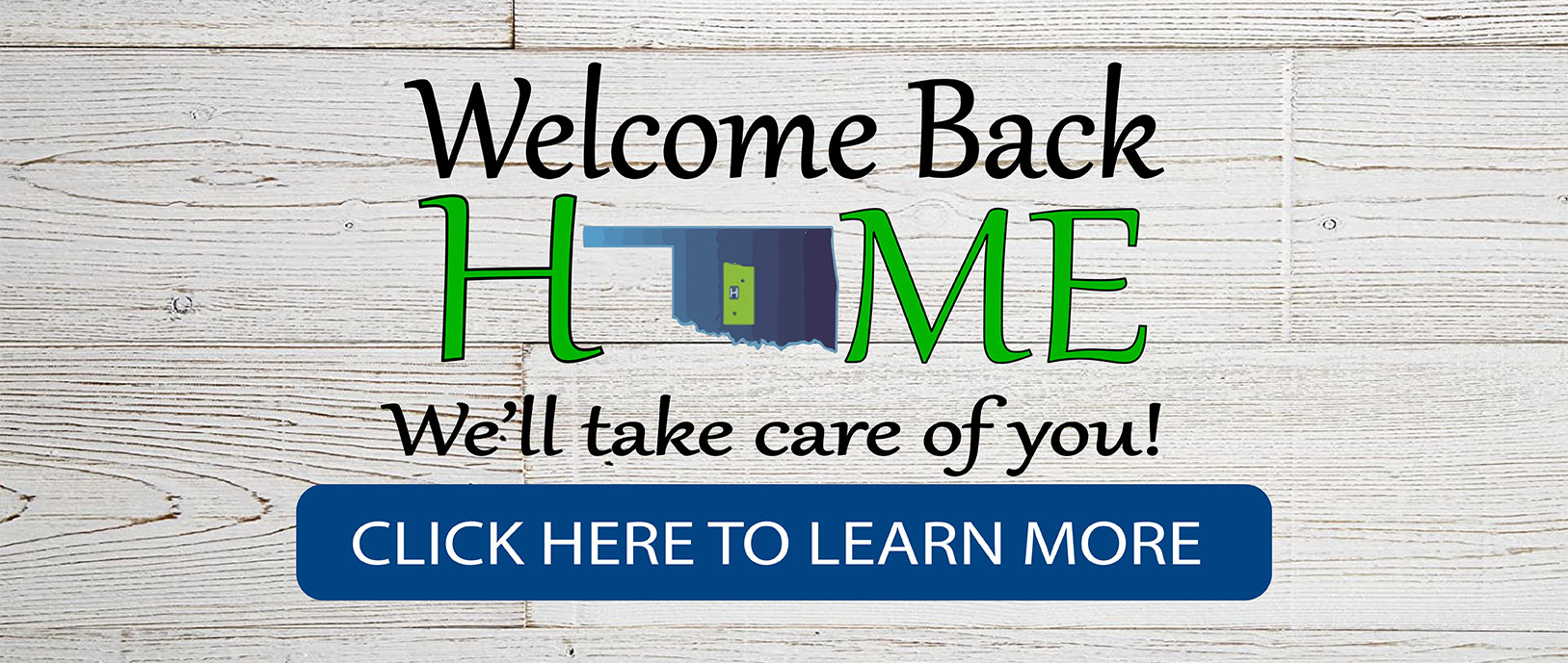 Home. We'll take care of you! Click here to learn more.