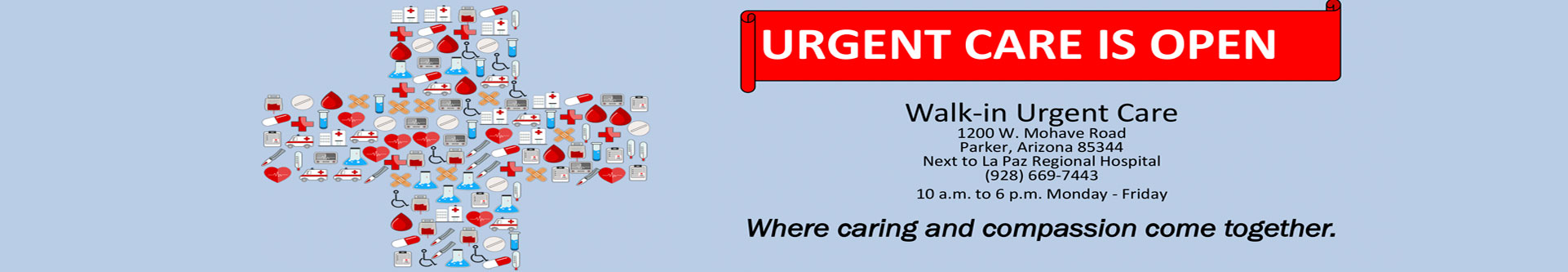 Urgent Care 10 am - 5:30 pm Monday thru Friday MINOR EMERGENCIES  MAJOR ATTENTION 1200 W. Mohave Road, Parker (928) 669-7230