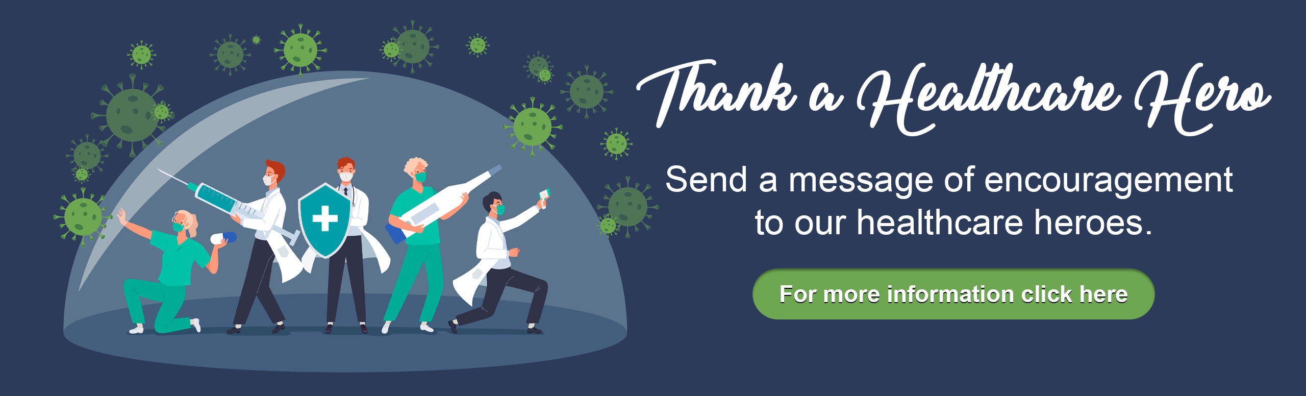 Thank a Healthcare hero. Send a message of encouragement to our healthcare heroes. For more information click here.