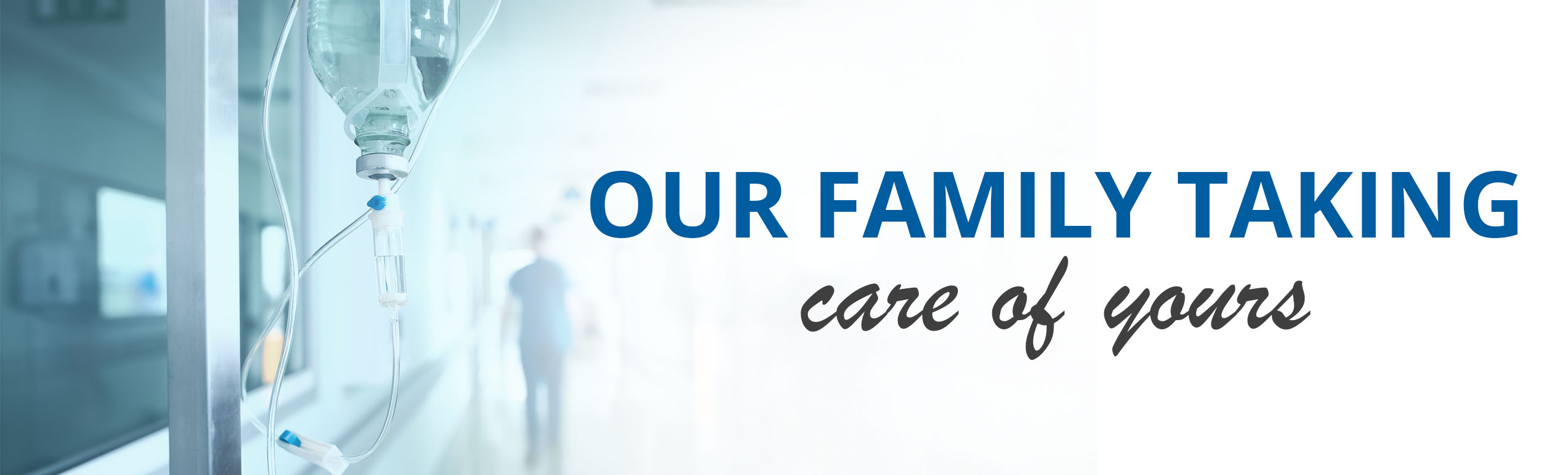 Our Family Taking care of yours