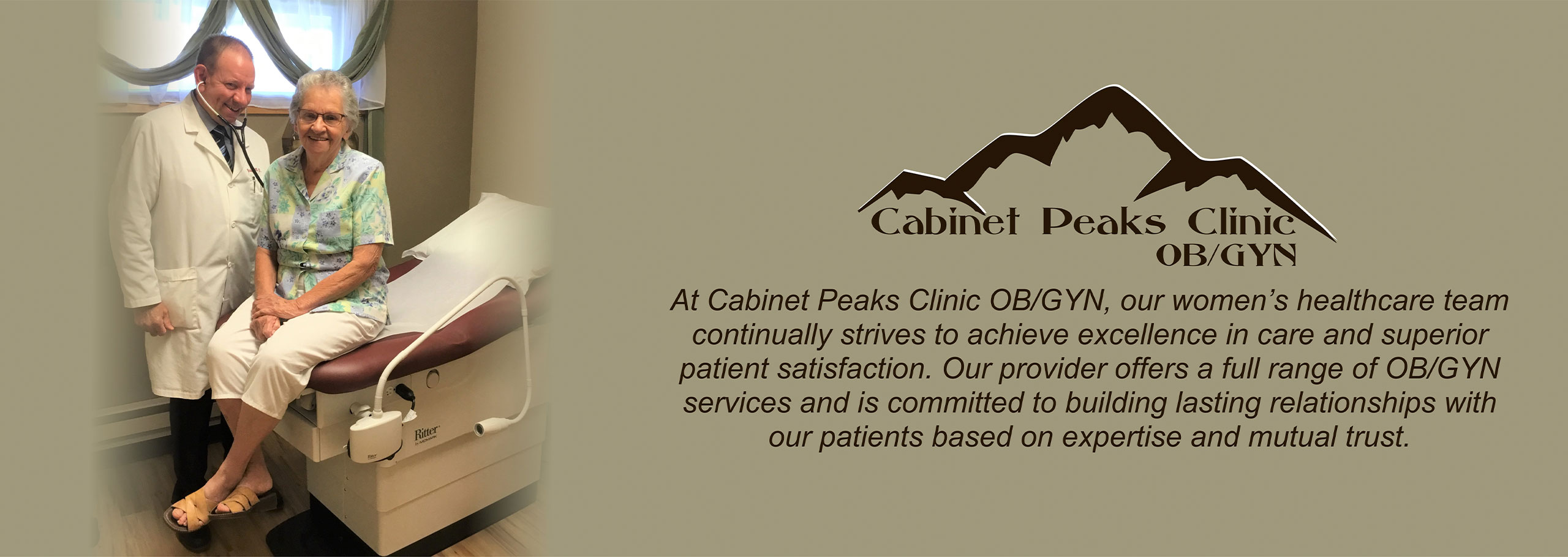 At Cabinet Peaks Clinic OB/GYN our women's healthcare team continually strives to achieve excellence in care and superior patient satisfaction. Our provider offers a  full range of OB/GYN SERVICES and is committed to building lasting relationships with our patients based on expertise and mutual trust.