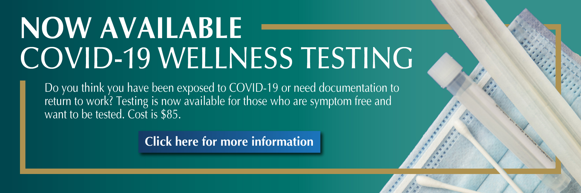 COVID-19 Wellness Testing (Antigen Test) Now offered to asymptomatic individuals.