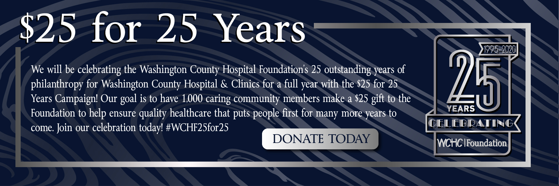 Washington County Hospital Foundation invites everyone to celebrate our 25th Anniversary through the $25 for 25 Campaign.