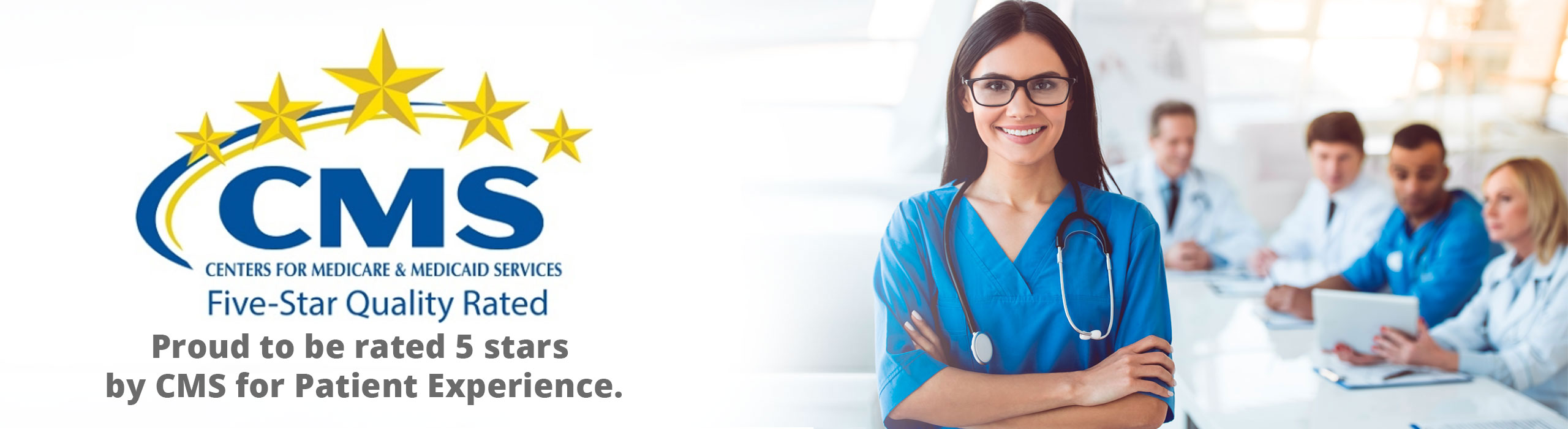 CMS Centers for Medicare & Medicaid services. Five star Quality rated. Proud to be rated 5 stars by CMS for Patient Experience.