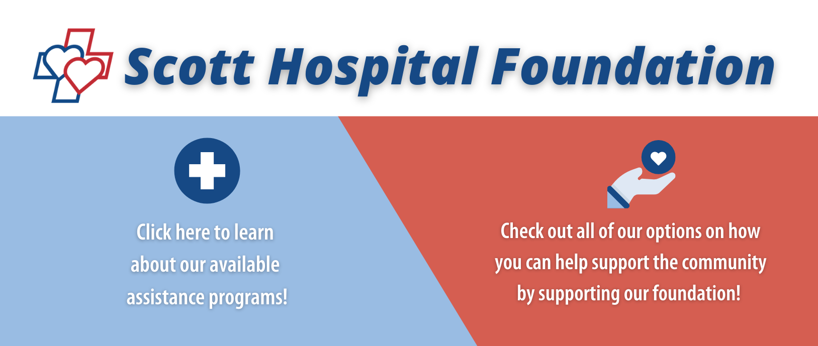 Scott hospital foundation.  Click here to learn about our available assistance program. check out all of our options on how you can help support the community by supporting our foundation.