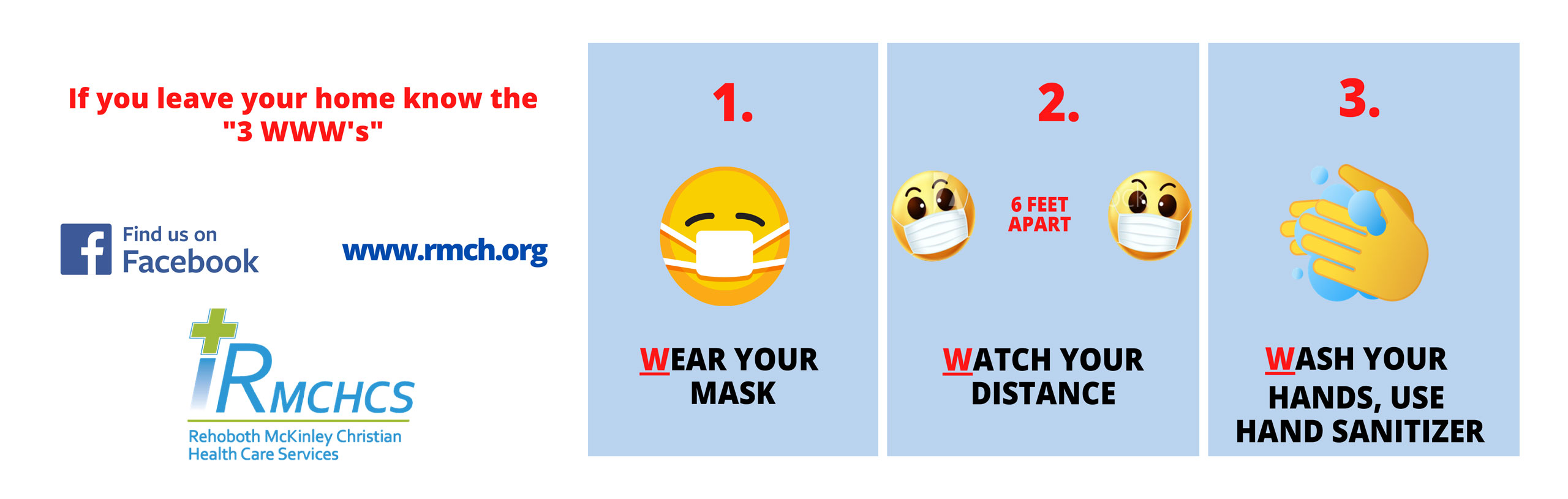 If you leave your home know the 3 WWW's. Wear your mask Watch your distance and wash your hands use hand sanitizer.