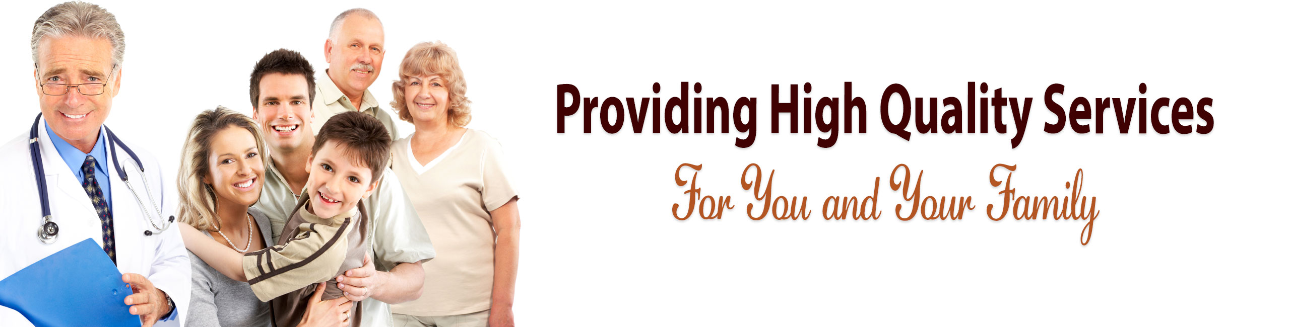 The Banner shows a smiling doctor wearing glasses holding a folder in front of a happy family. The family includes one son, his parents and his grandparents all smiling.  The Banner reads Providing High Quality Services  For You and Your Family