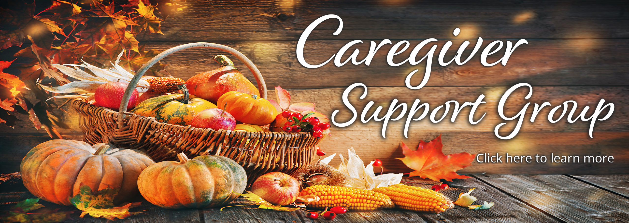 Pictured is a beautiful basket of fall related items.    Caregiver Support Group  Click here for more info