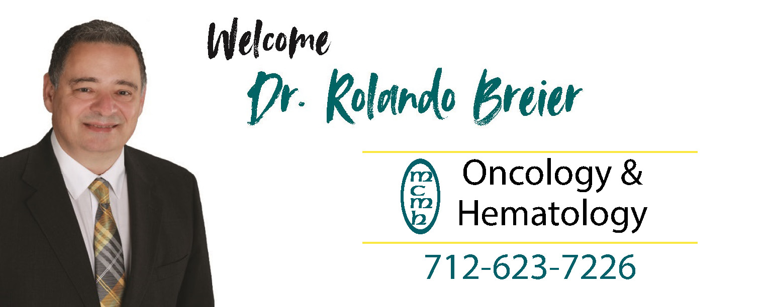 Welcome Dr. Rolando Breier. Oncology & Hematology 712-623-7226
