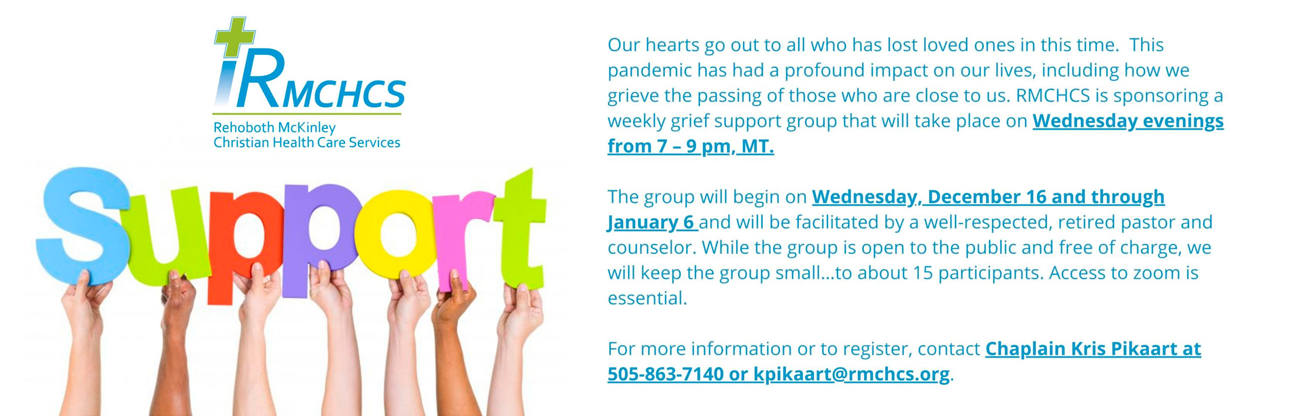 RMCHCS SUPPORT. RMCHCS is sponsoring a weekly grief support group that will take place on Wednesday evenings from 7-9 pm MT.