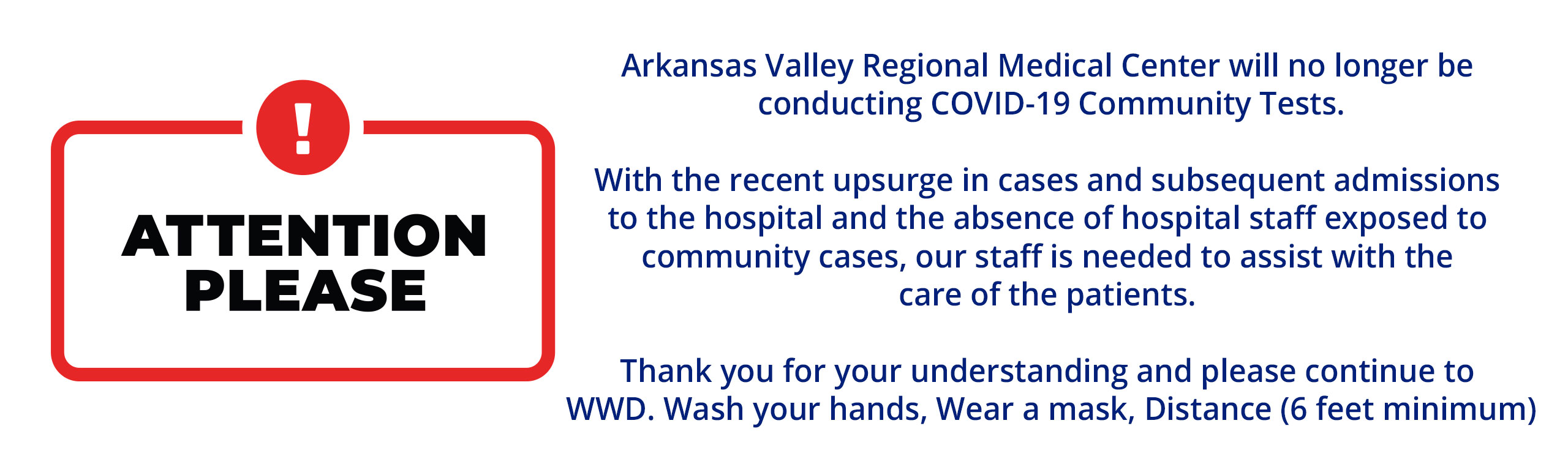 Notice Me  Arkansas Valley Regional Medical Center will no longer be conducting COVID-19 Community Tests. With the recent upsurge in cases and subsequent admissions to the hospital and the absence of hospital staff exposed to community cases, our staff is needed to assist with the care of the patients. Thank you for your understanding and please continue to WWD. Wash your hands, Wear a mask, Distance (6 feet minimum)
