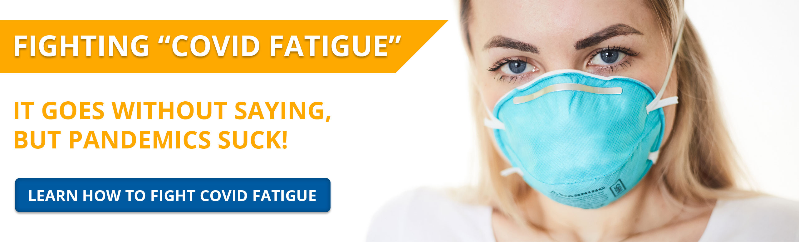 "Fighting ""COVID FATIGUE""  It goes without saying, but pandemics suck!  Learn how to fight Covid Fatigue"