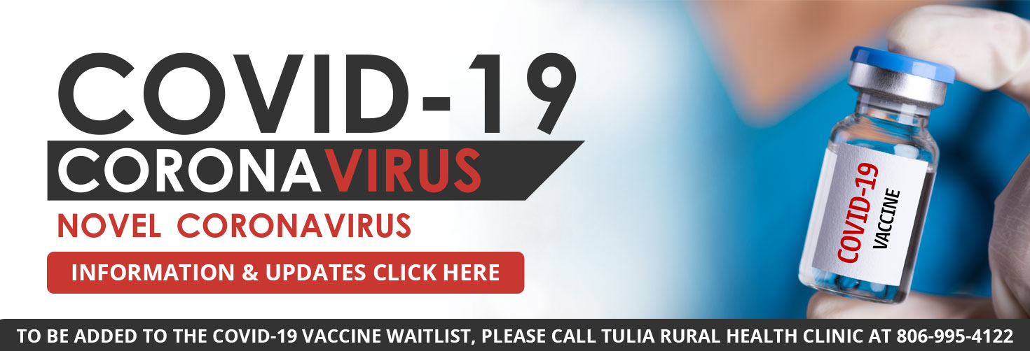 COVID-19  Coronavirus Novel Coronavirus vaccine Information & Updates  to be added to the COVID-19 vaccine waitlist, please call Tulia Rural Health Clinic at 806-995-4122