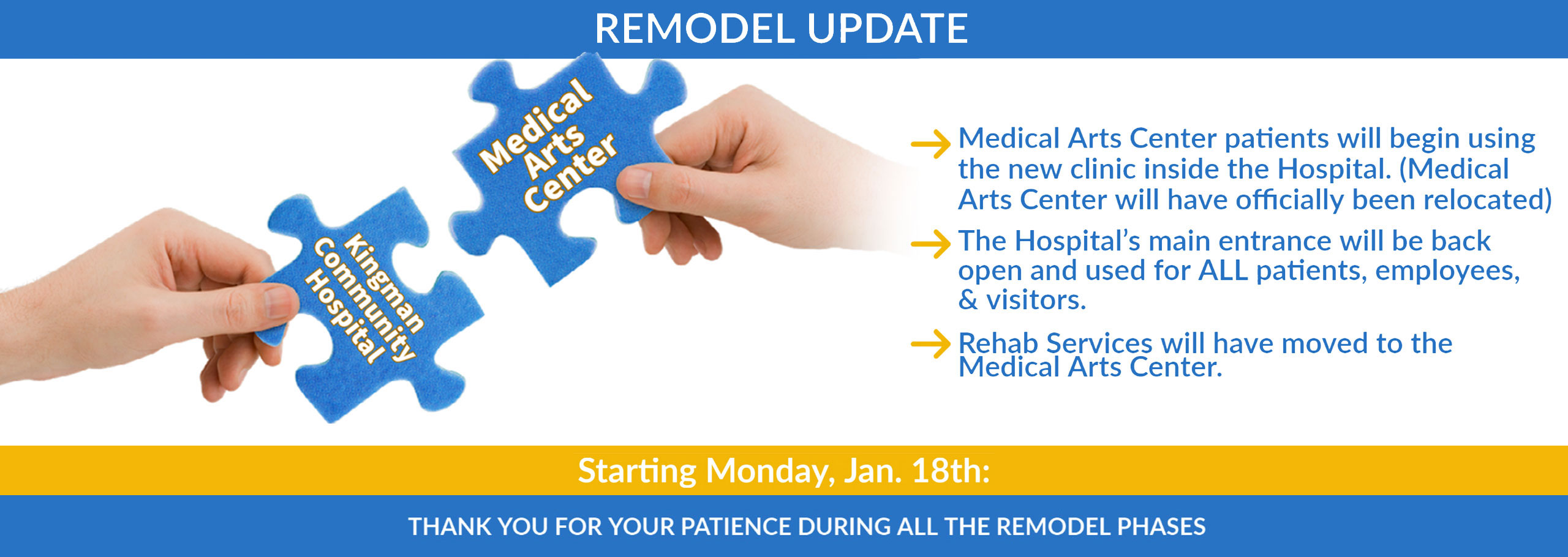 Remodel Update Medical arts center patients will begin using the new clinic inside the hospital.  The hospital's main entrance will be back open and used for all patient, employees & visitors.  Rehab services will have moved to the medical arts center.