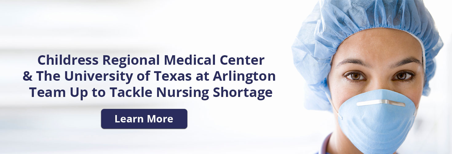 Childress Regional Medical Center & The University of Texas at Arlington  Team Up to Tackle Nursing Shortage  Learn More