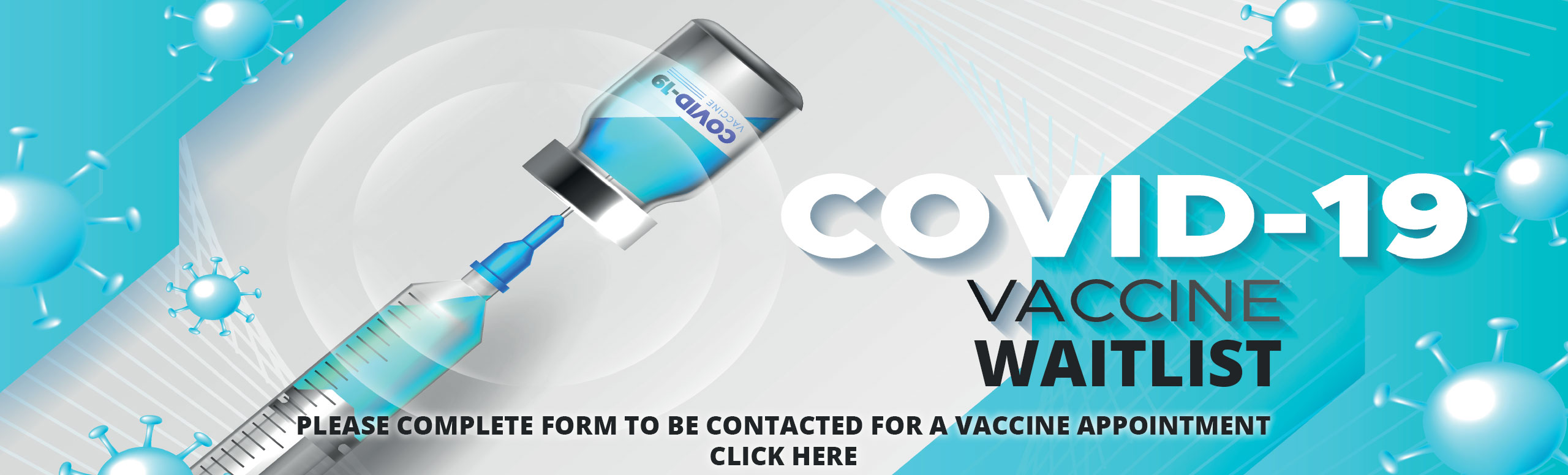 Covid-19 Vaccine Waitlist Please complete form to be contacted for a Vaccine appointment Click here