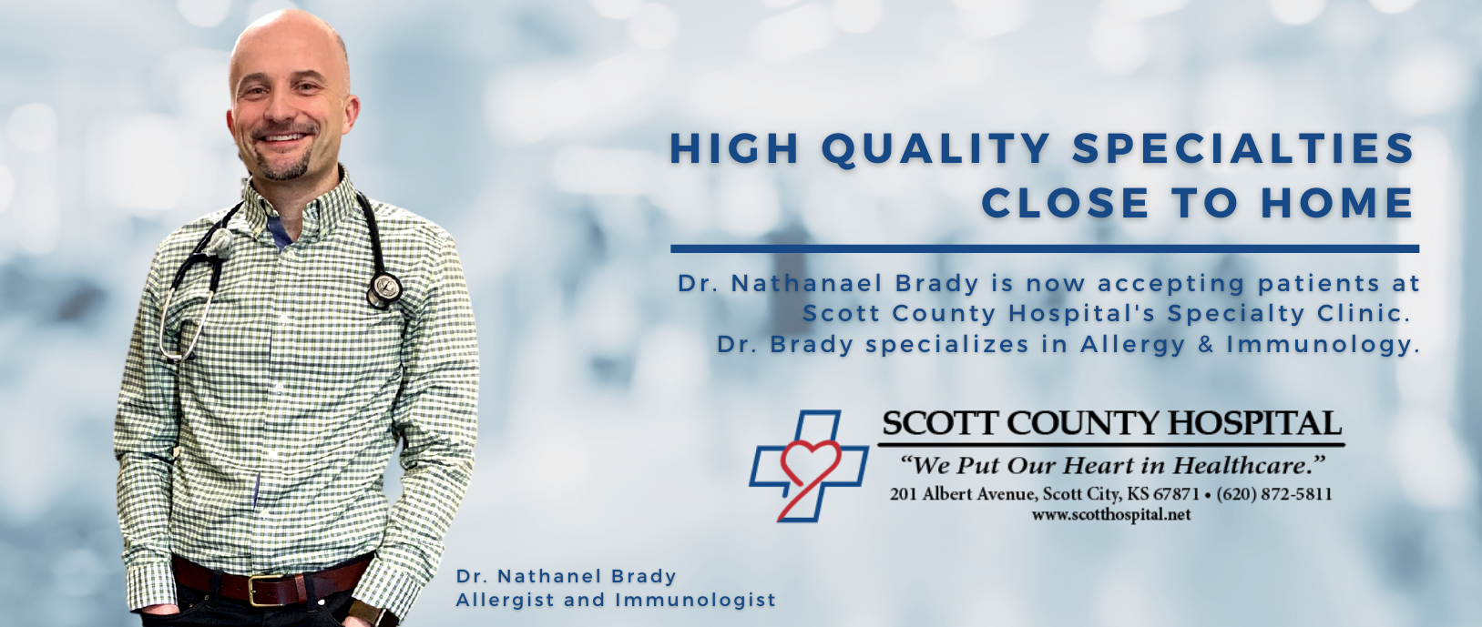 High Quality Specialties Close to home. Dr. Nathanael Brady is now accepting patients at Scott County Hospital's Specialty Clinic.